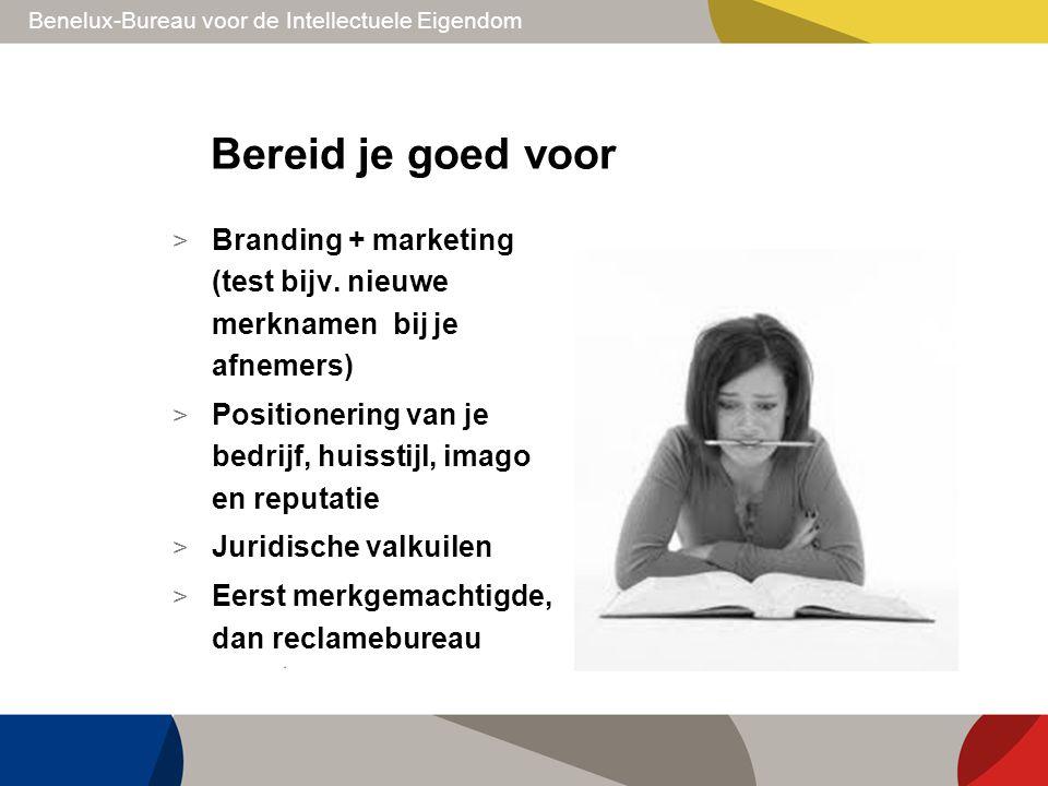 Benelux-Bureau voor de Intellectuele Eigendom Bereid je goed voor > Branding + marketing (test bijv. nieuwe merknamen bij je afnemers) > Positionering