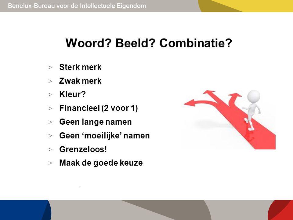 Benelux-Bureau voor de Intellectuele Eigendom Woord? Beeld? Combinatie? > Sterk merk > Zwak merk > Kleur? > Financieel (2 voor 1) > Geen lange namen >
