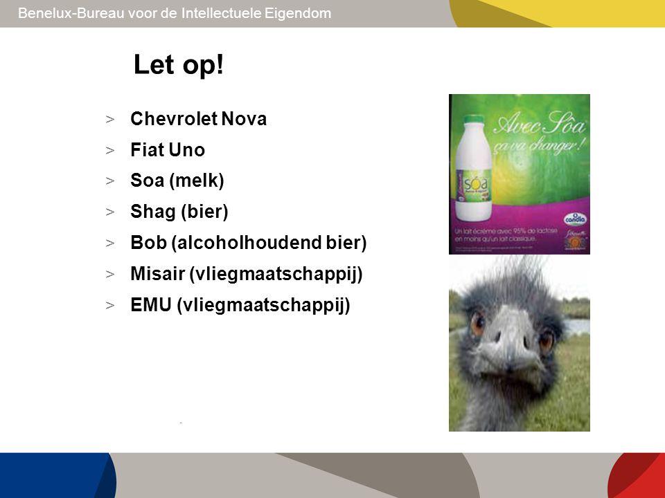 Benelux-Bureau voor de Intellectuele Eigendom Let op! > Chevrolet Nova > Fiat Uno > Soa (melk) > Shag (bier) > Bob (alcoholhoudend bier) > Misair (vli