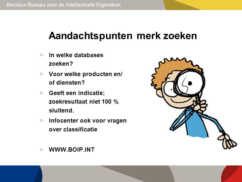 Benelux-Bureau voor de Intellectuele Eigendom Aandachtspunten merk zoeken > In welke databases zoeken? > Voor welke producten en/ of diensten? > Geeft
