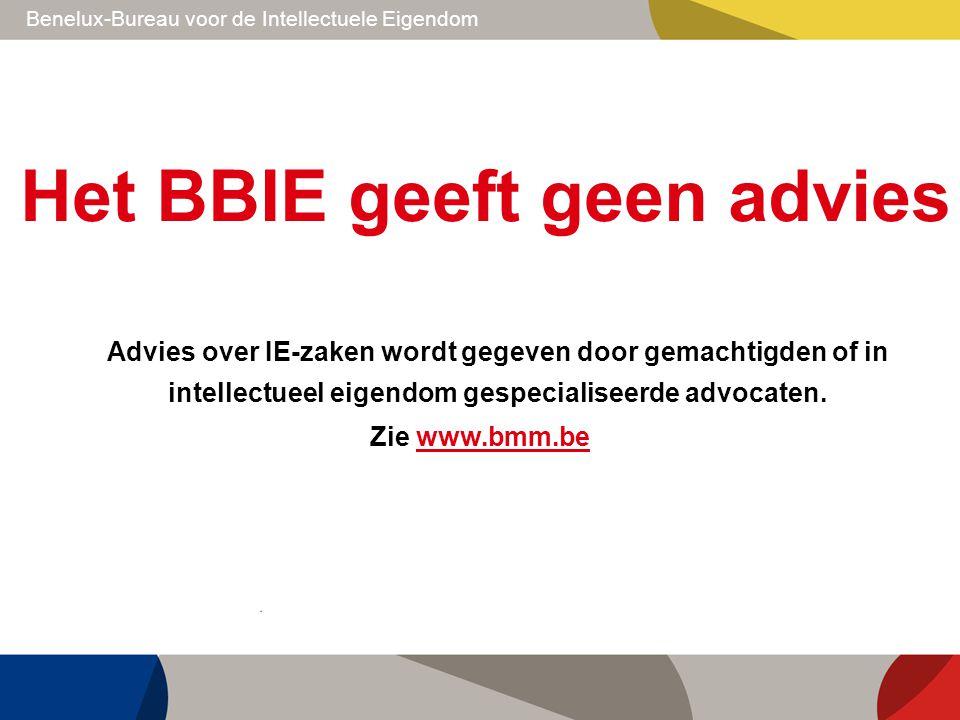 Het BBIE geeft geen advies Advies over IE-zaken wordt gegeven door gemachtigden of in intellectueel eigendom gespecialiseerde advocaten. Zie www.bmm.b