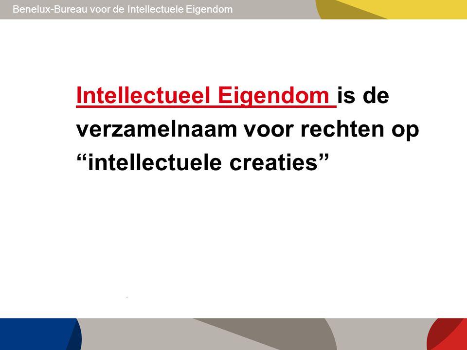 """Benelux-Bureau voor de Intellectuele Eigendom Intellectueel Eigendom Intellectueel Eigendom is de verzamelnaam voor rechten op """"intellectuele creaties"""