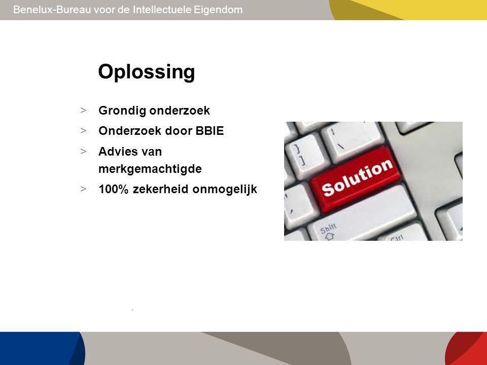 Benelux-Bureau voor de Intellectuele Eigendom Oplossing > Grondig onderzoek > Onderzoek door BBIE > Advies van merkgemachtigde > 100% zekerheid onmoge