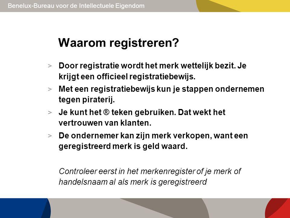 Benelux-Bureau voor de Intellectuele Eigendom Waarom registreren? > Door registratie wordt het merk wettelijk bezit. Je krijgt een officieel registrat