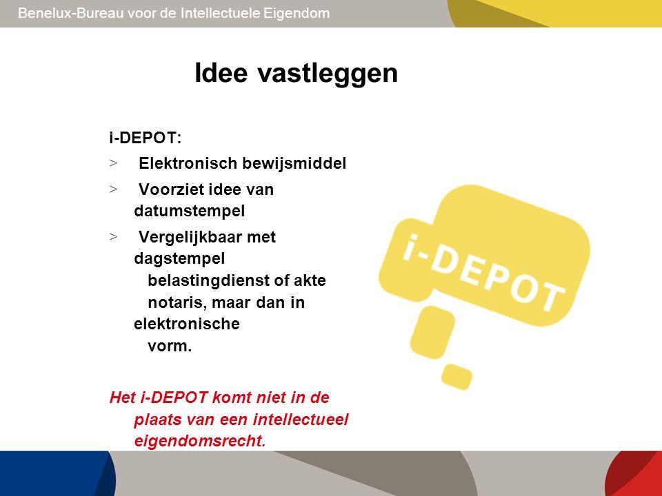 Benelux-Bureau voor de Intellectuele Eigendom Idee vastleggen i-DEPOT: > Elektronisch bewijsmiddel > Voorziet idee van datumstempel > Vergelijkbaar me
