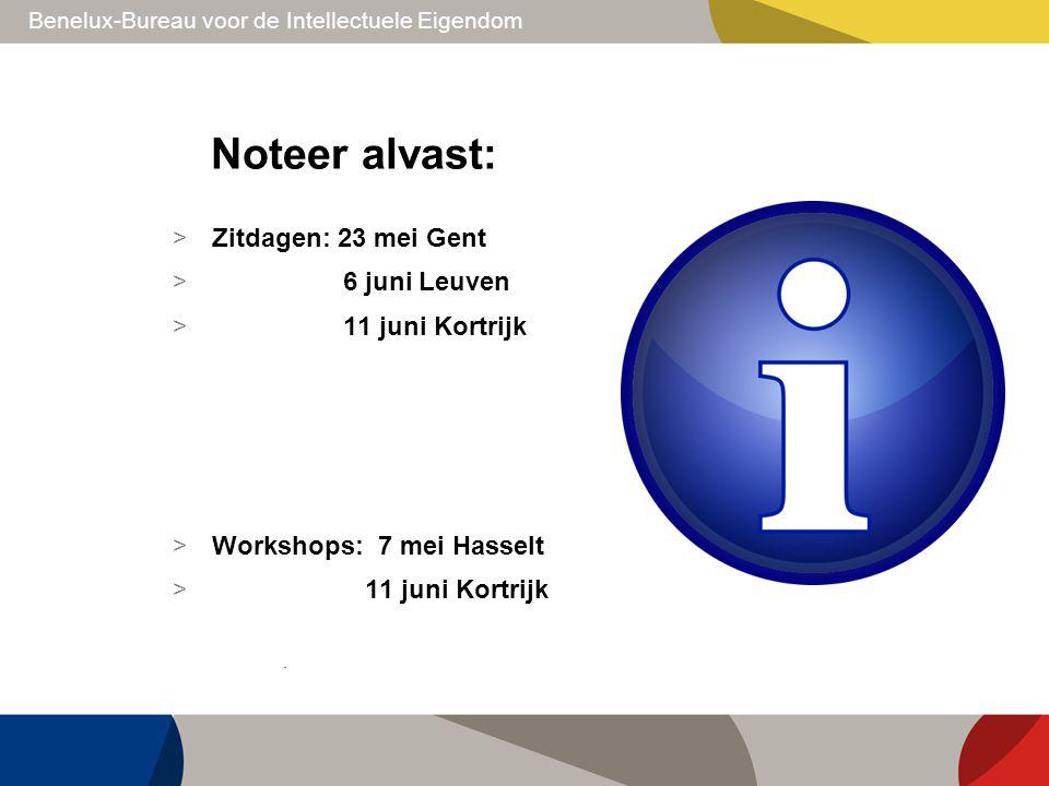 Benelux-Bureau voor de Intellectuele Eigendom Noteer alvast: > Zitdagen: 23 mei Gent > 6 juni Leuven > 11 juni Kortrijk > Workshops: 7 mei Hasselt > 1