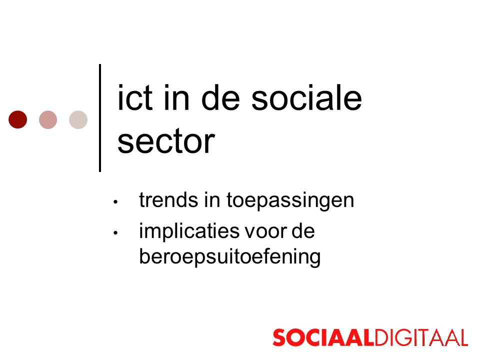 ict in de sociale sector • trends in toepassingen • implicaties voor de beroepsuitoefening