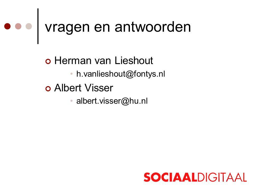 vragen en antwoorden Herman van Lieshout •h.vanlieshout@fontys.nl Albert Visser •albert.visser@hu.nl