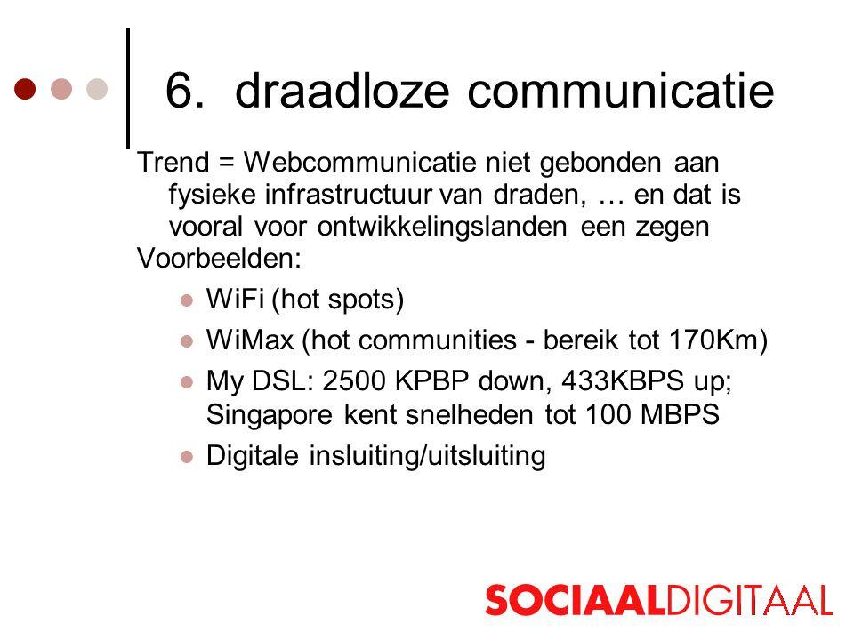 6. draadloze communicatie Trend = Webcommunicatie niet gebonden aan fysieke infrastructuur van draden, … en dat is vooral voor ontwikkelingslanden een
