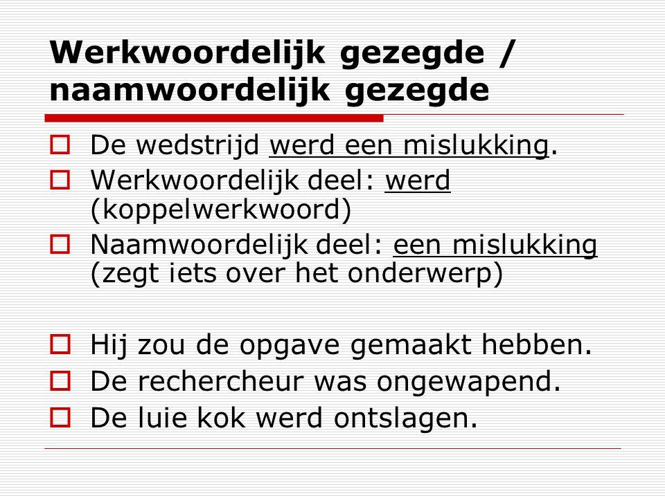 Werkwoordelijk gezegde / naamwoordelijk gezegde De rechercheur was ongewapend.