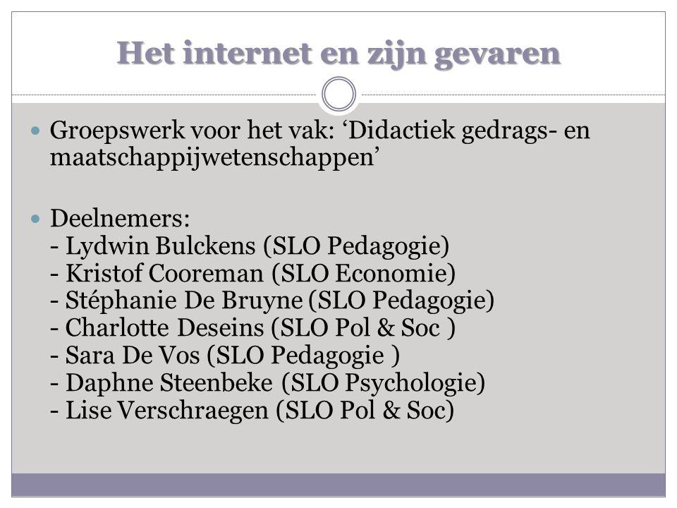 Het internet en zijn gevaren  Groepswerk voor het vak: 'Didactiek gedrags- en maatschappijwetenschappen'  Deelnemers: - Lydwin Bulckens (SLO Pedagog