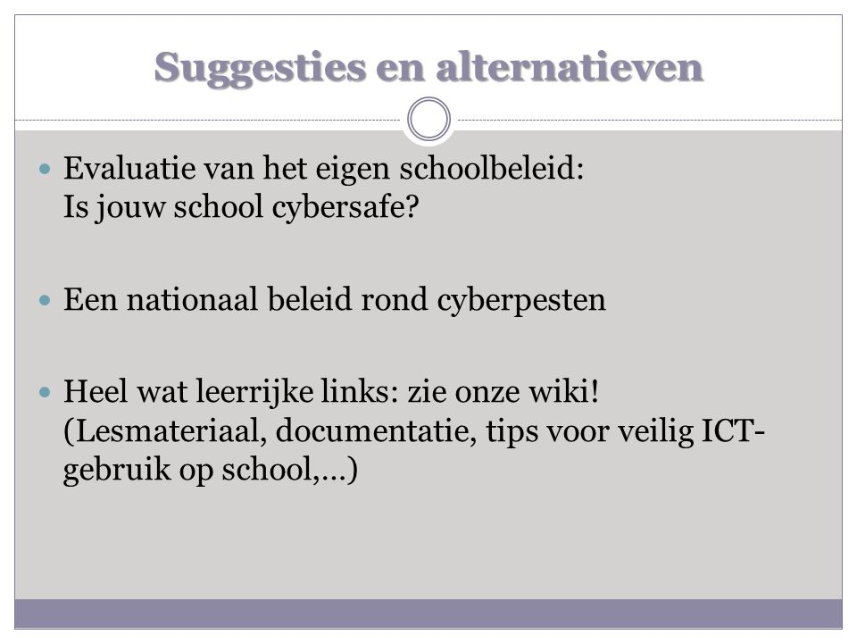 Suggesties en alternatieven  Evaluatie van het eigen schoolbeleid: Is jouw school cybersafe.