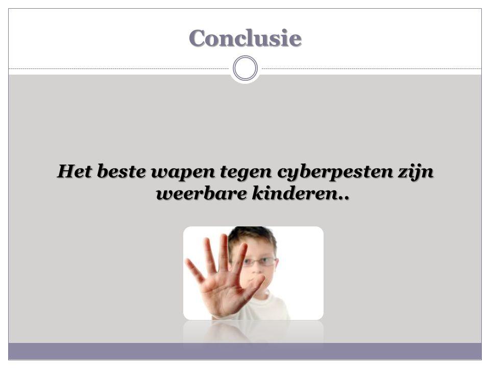 Conclusie Het beste wapen tegen cyberpesten zijn weerbare kinderen..