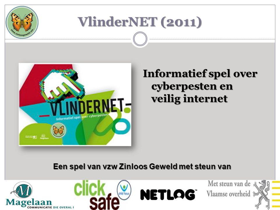 VlinderNET (2011) Informatief spel over cyberpesten en veilig internet Een spel van vzw Zinloos Geweld met steun van
