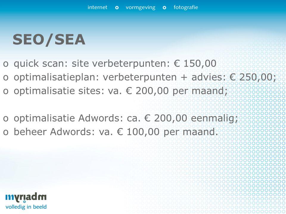 SEO/SEA oquick scan: site verbeterpunten: € 150,00 ooptimalisatieplan: verbeterpunten + advies: € 250,00; ooptimalisatie sites: va.