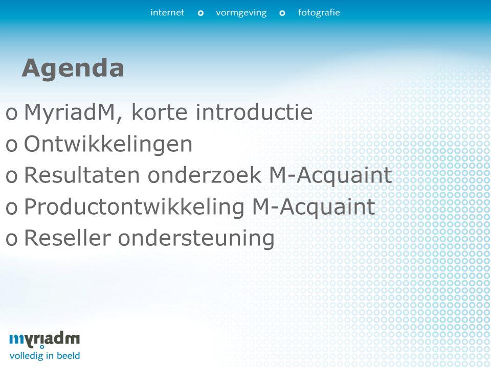 Agenda oMyriadM, korte introductie oOntwikkelingen oResultaten onderzoek M-Acquaint oProductontwikkeling M-Acquaint oReseller ondersteuning