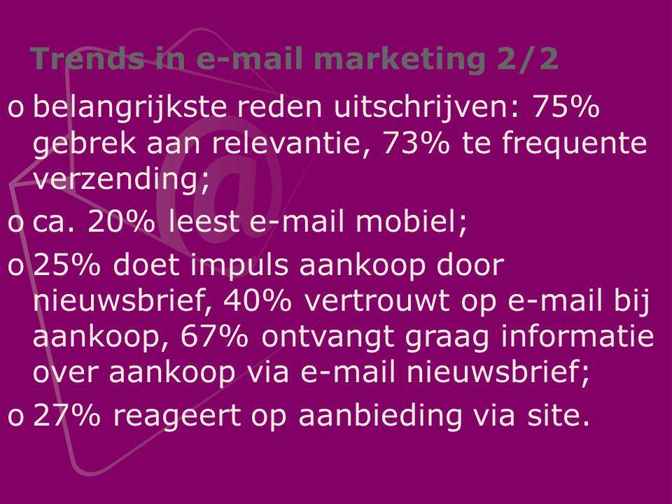 Trends in e-mail marketing 2/2 obelangrijkste reden uitschrijven: 75% gebrek aan relevantie, 73% te frequente verzending; oca.