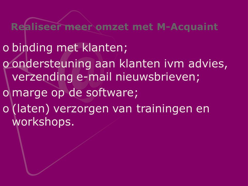 obinding met klanten; oondersteuning aan klanten ivm advies, verzending e-mail nieuwsbrieven; omarge op de software; o(laten) verzorgen van trainingen en workshops.