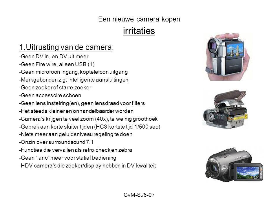 CvM-S./6-07 Een nieuwe camera kopen irritaties 1.Uitrusting van de camera: -Geen DV in, en DV uit meer -Geen Fire wire, alleen USB (1) -Geen microfoon ingang, koptelefoon uitgang -Merkgebonden z.g.