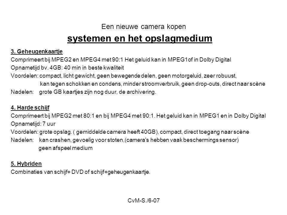 CvM-S./6-07 Een nieuwe camera kopen 3. Geheugenkaartje Comprimeert bij MPEG2 en MPEG4 met 90:1 Het geluid kan in MPEG1of in Dolby Digital Opnametijd b