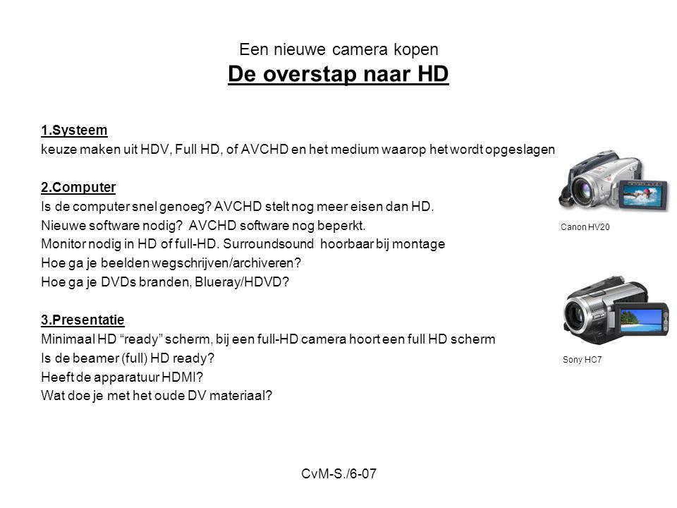 CvM-S./6-07 Een nieuwe camera kopen De overstap naar HD 1.Systeem keuze maken uit HDV, Full HD, of AVCHD en het medium waarop het wordt opgeslagen 2.C