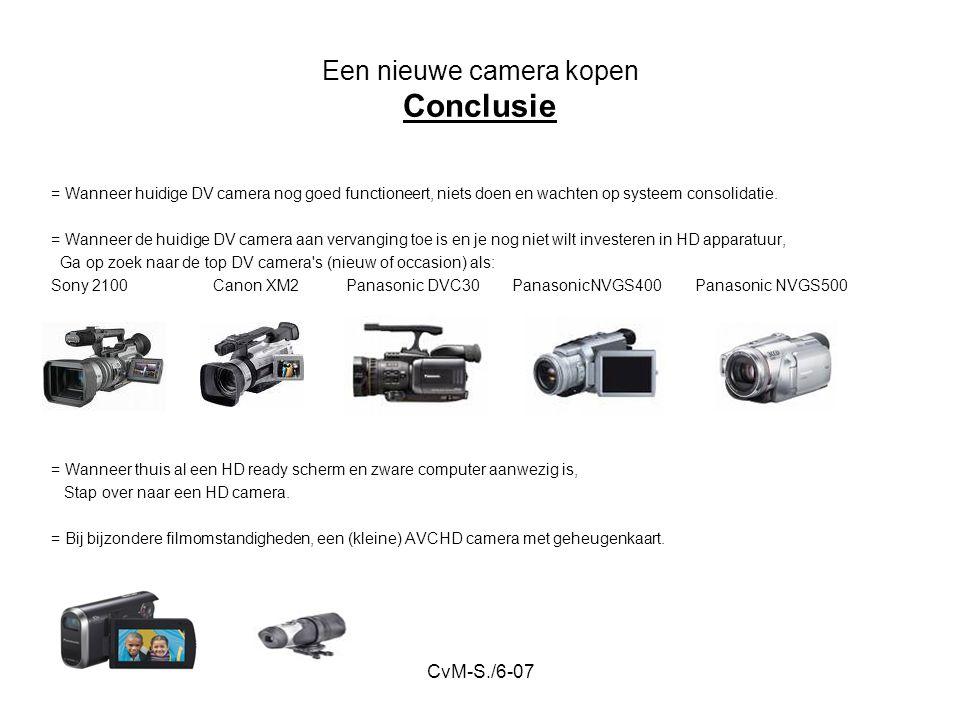 CvM-S./6-07 Een nieuwe camera kopen Conclusie = Wanneer huidige DV camera nog goed functioneert, niets doen en wachten op systeem consolidatie.