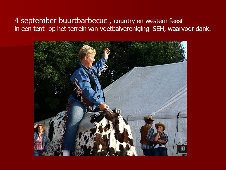 4 september buurtbarbecue, country en western feest in een tent op het terrein van voetbalvereniging SEH, waarvoor dank.