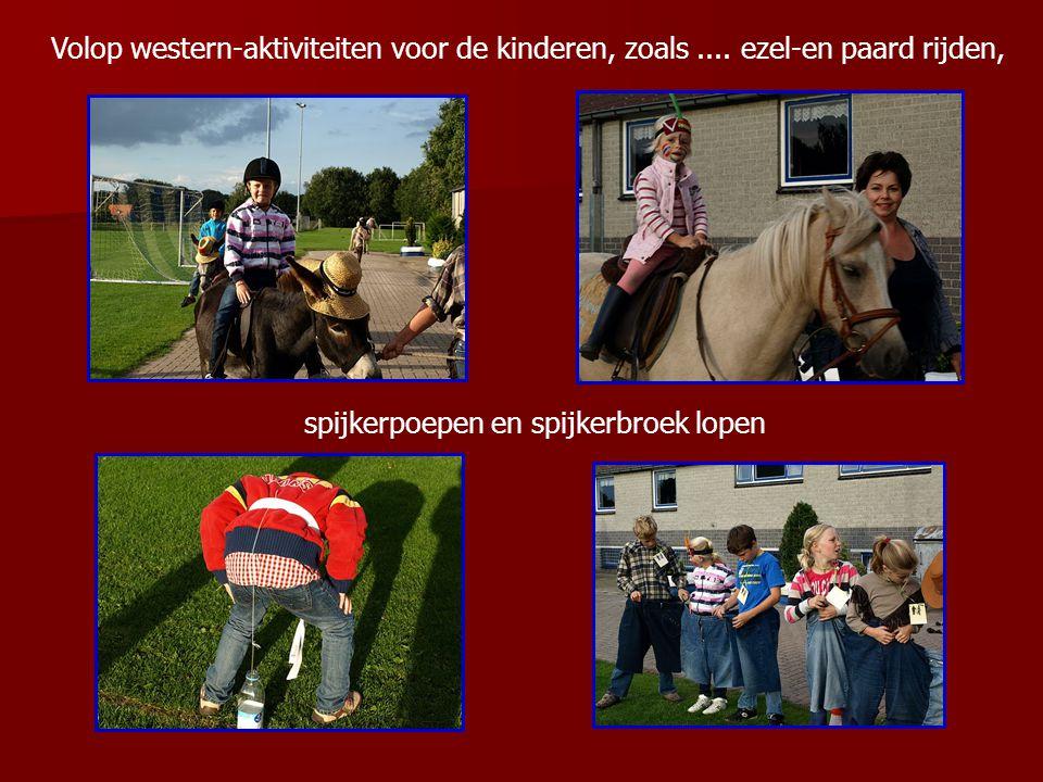 Volop western-aktiviteiten voor de kinderen, zoals.... ezel-en paard rijden, spijkerpoepen en spijkerbroek lopen