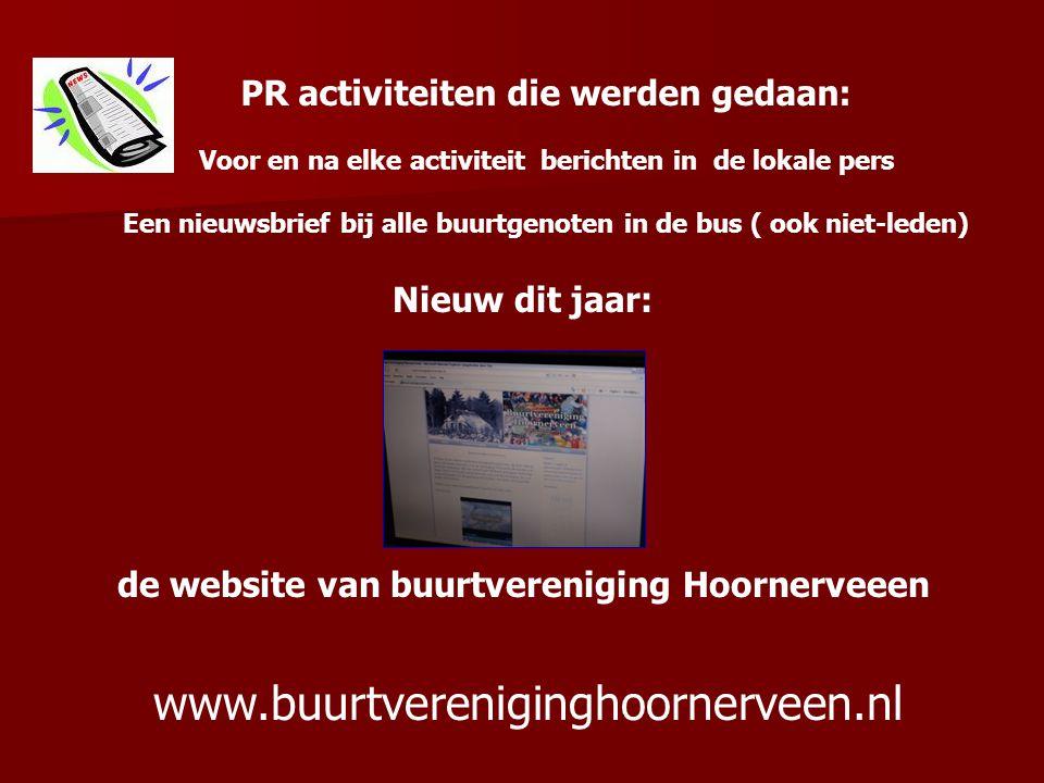 Nieuw dit jaar: de website van buurtvereniging Hoornerveeen www.buurtvereniginghoornerveen.nl PR activiteiten die werden gedaan: Voor en na elke activ