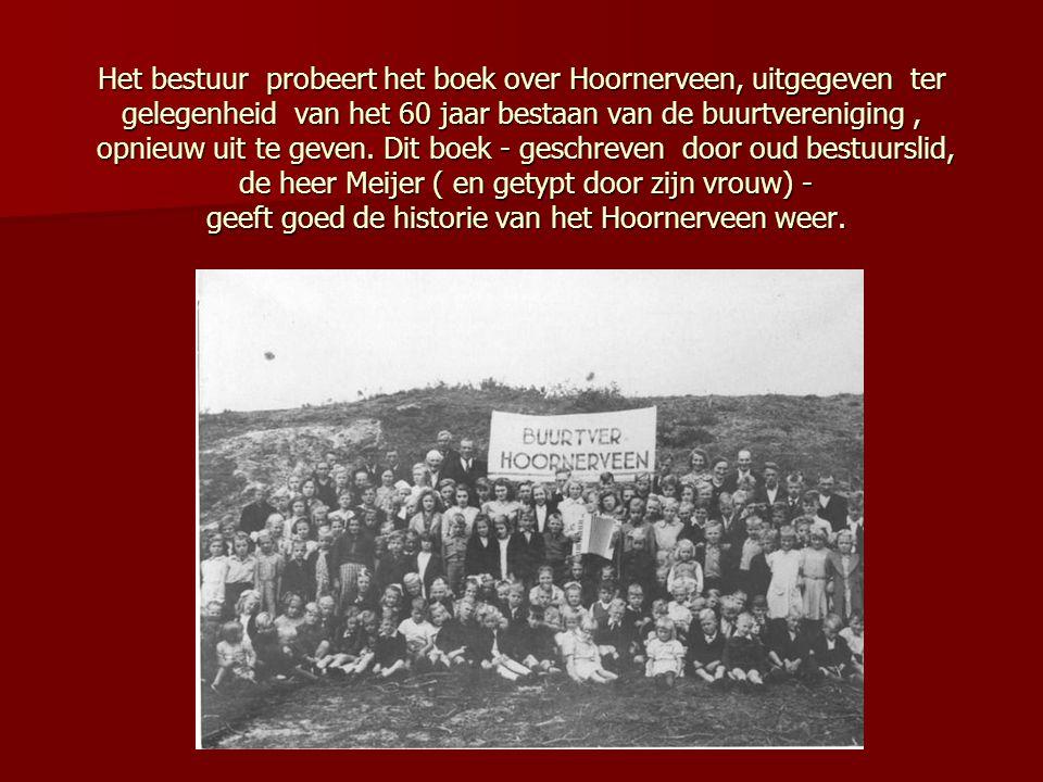 Het bestuur probeert het boek over Hoornerveen, uitgegeven ter gelegenheid van het 60 jaar bestaan van de buurtvereniging, opnieuw uit te geven. Dit b