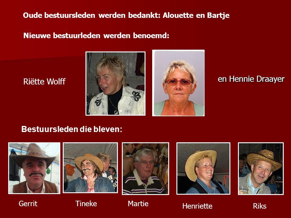 en Hennie Draayer en Hennie Draayer Bestuursleden die bleven: Martie HenrietteRiks Oude bestuursleden werden bedankt: Alouette en Bartje Gerrit Tineke