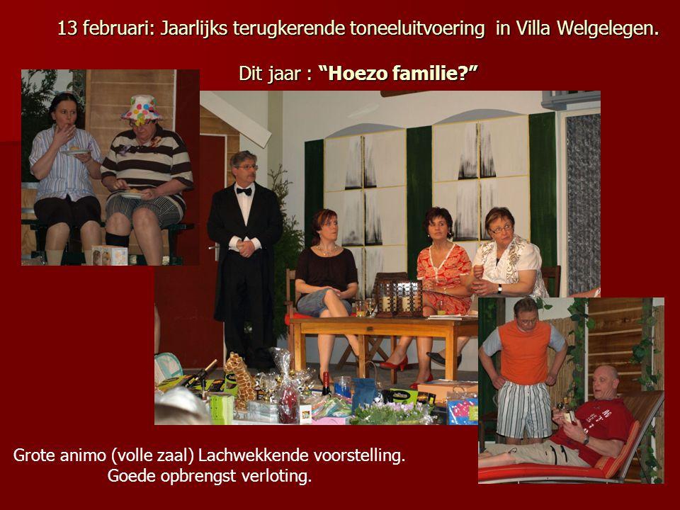 """13 februari: Jaarlijks terugkerende toneeluitvoering in Villa Welgelegen. Dit jaar : """"Hoezo familie?"""" Grote animo (volle zaal) Lachwekkende voorstelli"""