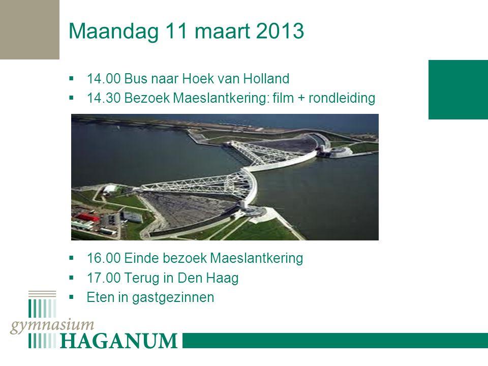 Maandag 11 maart 2013  14.00 Bus naar Hoek van Holland  14.30 Bezoek Maeslantkering: film + rondleiding  16.00 Einde bezoek Maeslantkering  17.00 Terug in Den Haag  Eten in gastgezinnen