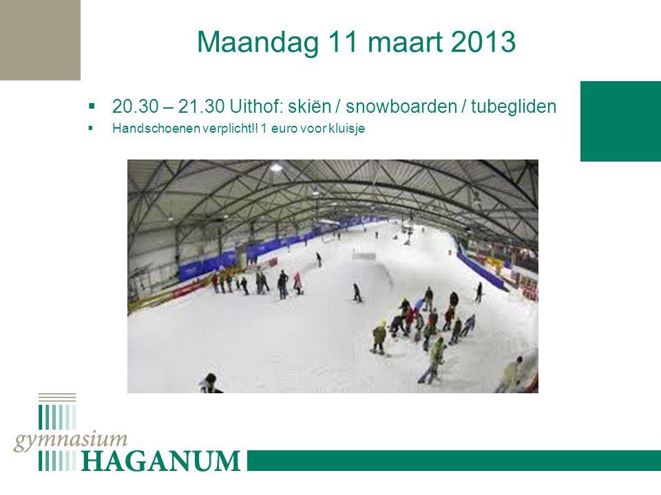 Maandag 11 maart 2013  20.30 – 21.30 Uithof: skiën / snowboarden / tubegliden  Handschoenen verplicht!.