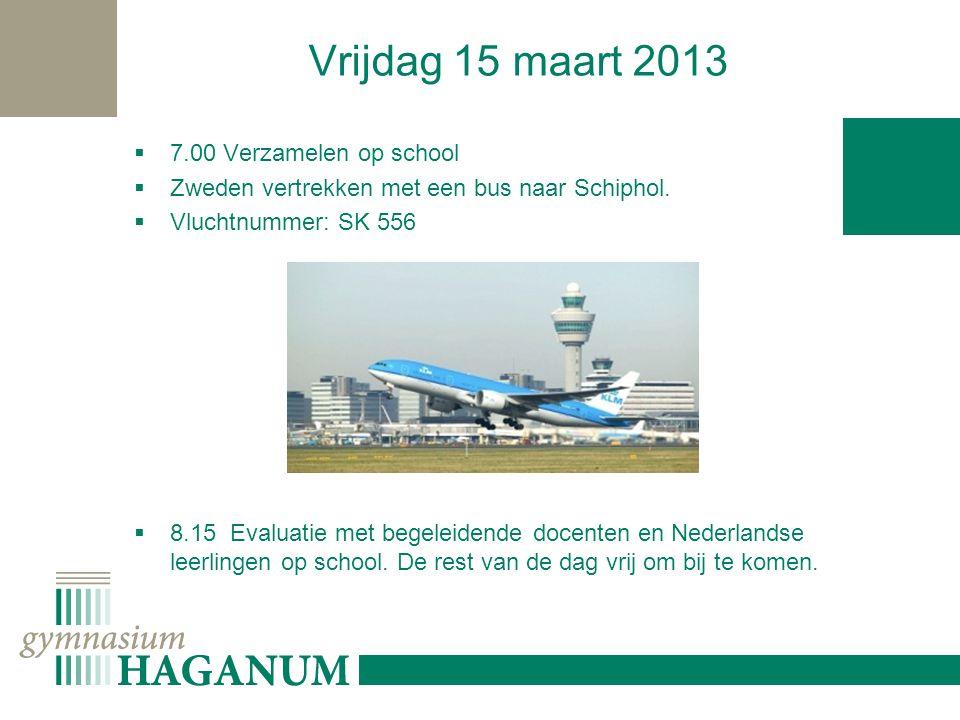 Vrijdag 15 maart 2013  7.00 Verzamelen op school  Zweden vertrekken met een bus naar Schiphol.