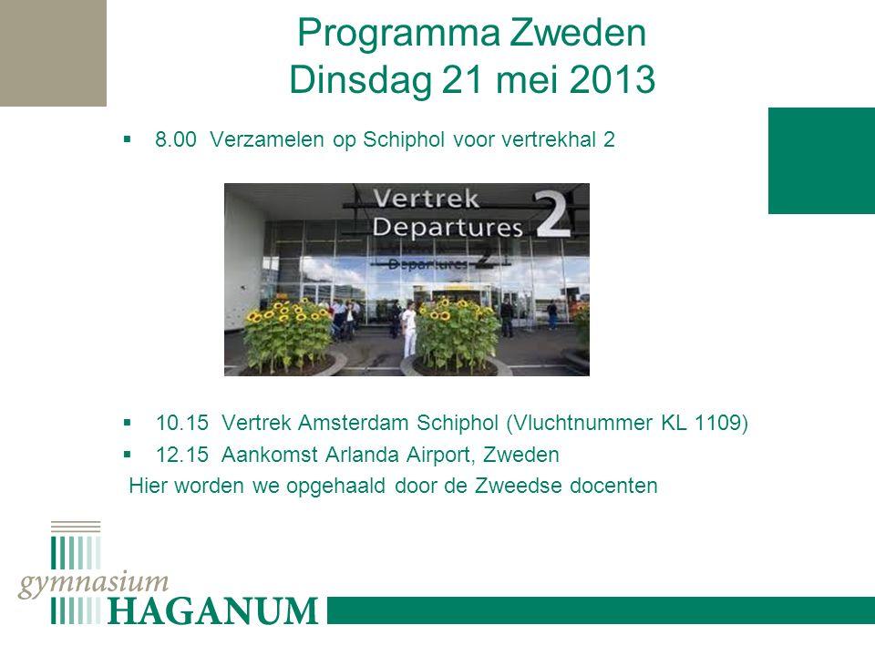 Programma Zweden Dinsdag 21 mei 2013  8.00 Verzamelen op Schiphol voor vertrekhal 2  10.15 Vertrek Amsterdam Schiphol (Vluchtnummer KL 1109)  12.15 Aankomst Arlanda Airport, Zweden Hier worden we opgehaald door de Zweedse docenten