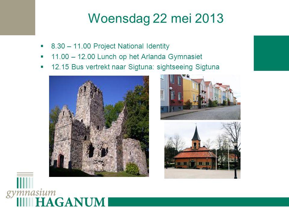 Woensdag 22 mei 2013  8.30 – 11.00 Project National Identity  11.00 – 12.00 Lunch op het Arlanda Gymnasiet  12.15 Bus vertrekt naar Sigtuna: sightseeing Sigtuna