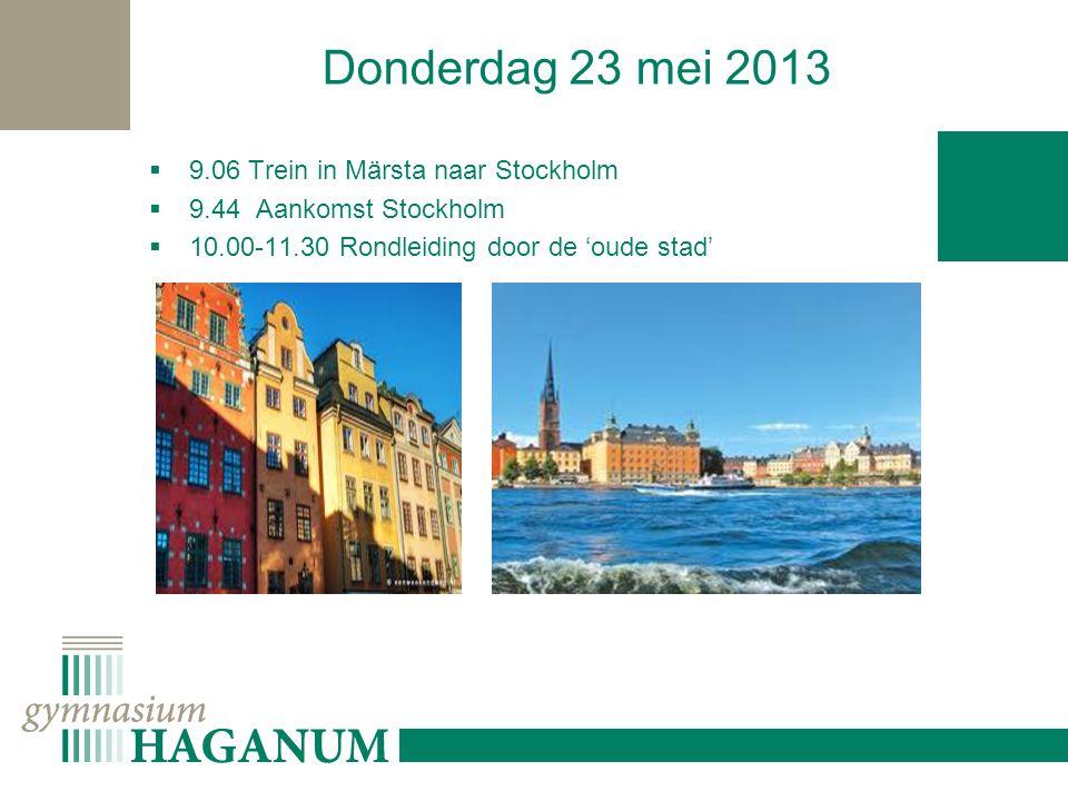 Donderdag 23 mei 2013  9.06 Trein in Märsta naar Stockholm  9.44 Aankomst Stockholm  10.00-11.30 Rondleiding door de 'oude stad'