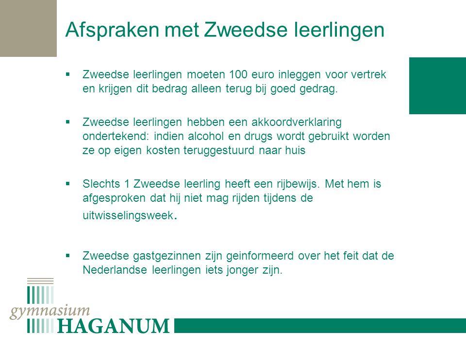 Afspraken met Zweedse leerlingen  Zweedse leerlingen moeten 100 euro inleggen voor vertrek en krijgen dit bedrag alleen terug bij goed gedrag.
