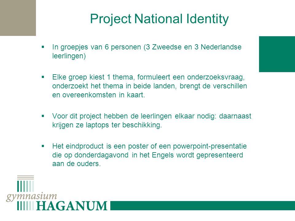 Project National Identity  In groepjes van 6 personen (3 Zweedse en 3 Nederlandse leerlingen)  Elke groep kiest 1 thema, formuleert een onderzoeksvraag, onderzoekt het thema in beide landen, brengt de verschillen en overeenkomsten in kaart.