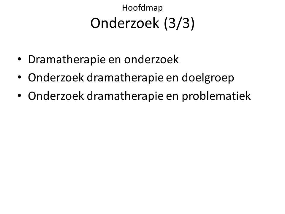 Hoofdmap Onderzoek (3/3) • Dramatherapie en onderzoek • Onderzoek dramatherapie en doelgroep • Onderzoek dramatherapie en problematiek