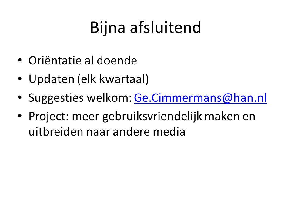 Bijna afsluitend • Oriëntatie al doende • Updaten (elk kwartaal) • Suggesties welkom: Ge.Cimmermans@han.nlGe.Cimmermans@han.nl • Project: meer gebruiksvriendelijk maken en uitbreiden naar andere media