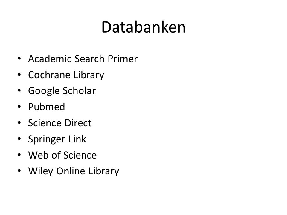 Databanken • Academic Search Primer • Cochrane Library • Google Scholar • Pubmed • Science Direct • Springer Link • Web of Science • Wiley Online Libr