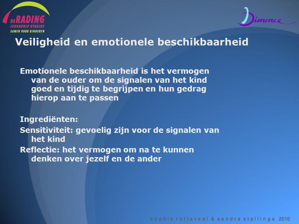 s o p h i e r o t t e v e e l & s a n d r a s t a l l i n g a 2010 Veiligheid en emotionele beschikbaarheid Emotionele beschikbaarheid is het vermogen