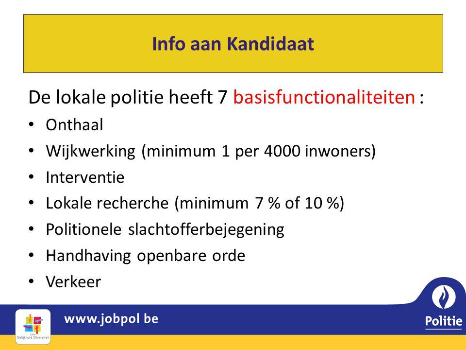 De lokale politie heeft 7 basisfunctionaliteiten : • Onthaal • Wijkwerking (minimum 1 per 4000 inwoners) • Interventie • Lokale recherche (minimum 7 %
