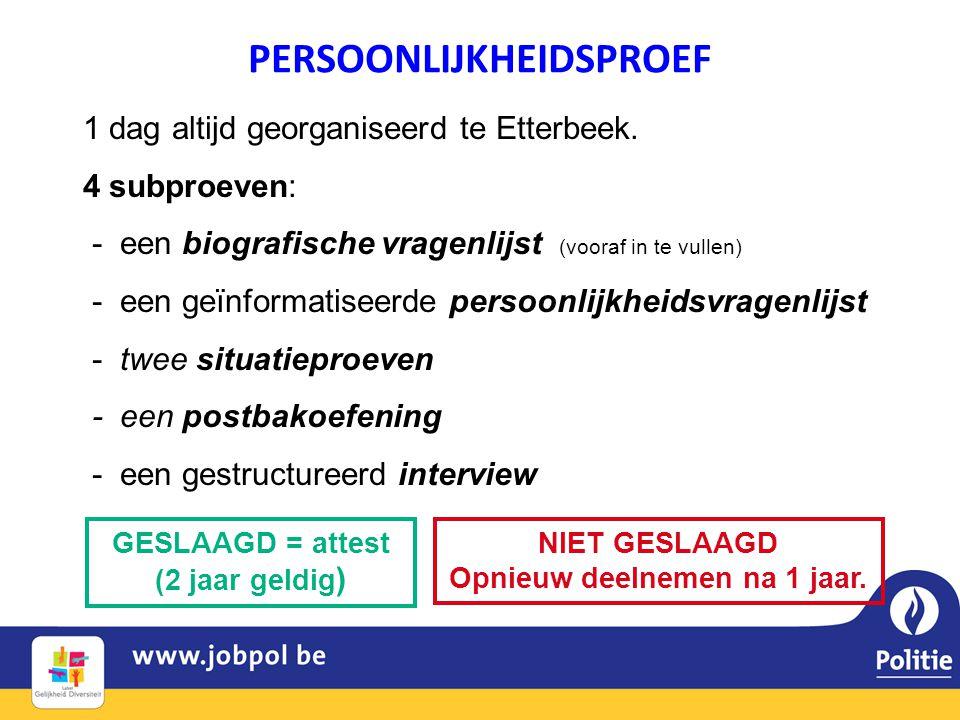 1 dag altijd georganiseerd te Etterbeek. 4 subproeven: - een biografische vragenlijst (vooraf in te vullen) - een geïnformatiseerde persoonlijkheidsvr