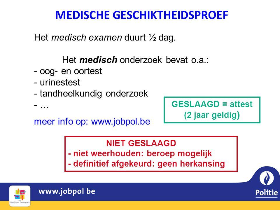 Het medisch examen duurt ½ dag. Het medisch onderzoek bevat o.a.: - oog- en oortest - urinestest - tandheelkundig onderzoek - … meer info op: www.jobp