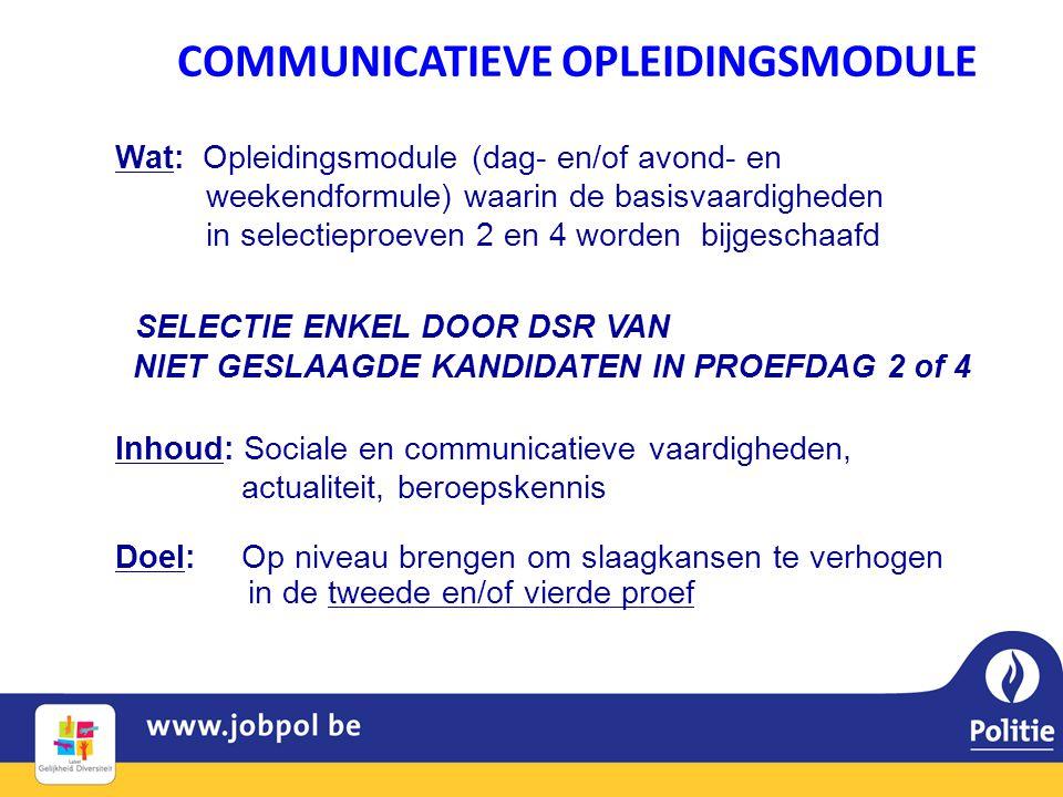 COMMUNICATIEVE OPLEIDINGSMODULE Wat: Opleidingsmodule (dag- en/of avond- en weekendformule) waarin de basisvaardigheden in selectieproeven 2 en 4 word