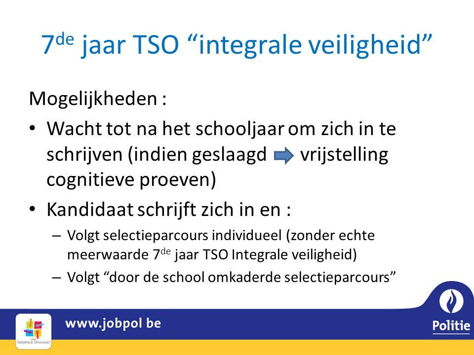 """7 de jaar TSO """"integrale veiligheid"""" Mogelijkheden : • Wacht tot na het schooljaar om zich in te schrijven (indien geslaagd vrijstelling cognitieve pr"""