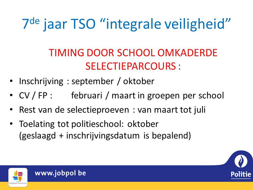 """7 de jaar TSO """"integrale veiligheid"""" TIMING DOOR SCHOOL OMKADERDE SELECTIEPARCOURS : • Inschrijving : september / oktober • CV / FP : februari / maart"""
